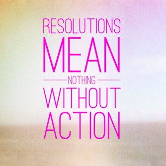 Resolutions mean nothing without action