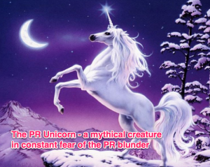 PR unicorn lives in constant fear of the PR blunder